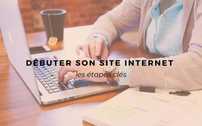 Les étapes clés pour débuter son site internet