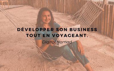 Digital Nomad : développer son business tout en voyageant.