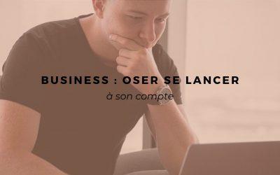 Business : oser se lancer à son compte.