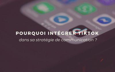 Pourquoi intégrer Tiktok dans sa stratégie de communication ?