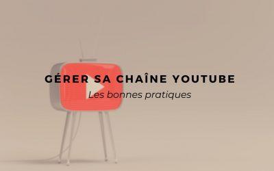 Les bonnes pratiques pour gérer sa chaîne YouTube
